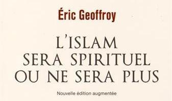 L'ISLAM SERA SPIRITUEL OU NE SERA PLUS