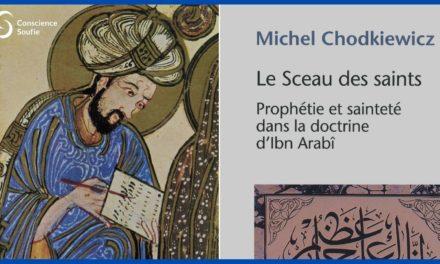 Ibn 'Arabî et sainteté en islam – Entretien avec Michel Chodkiewicz (3/3)